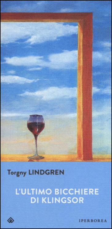 L'ultimo bicchiere di Klingsor - Torgny Lindgren |