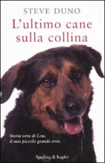 L'ultimo cane sulla collina - Steve Duno |