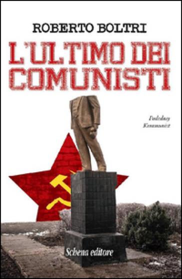 L'ultimo dei comunisti - Roberto Boltri | Kritjur.org