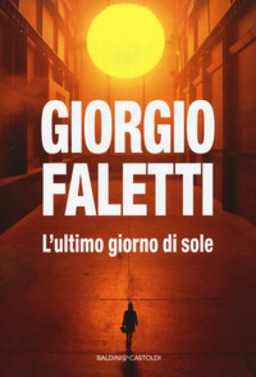 L'ultimo giorno di sole - Giorgio Faletti | Rochesterscifianimecon.com