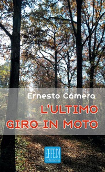 L'ultimo giro in moto - Ernesto Camera |