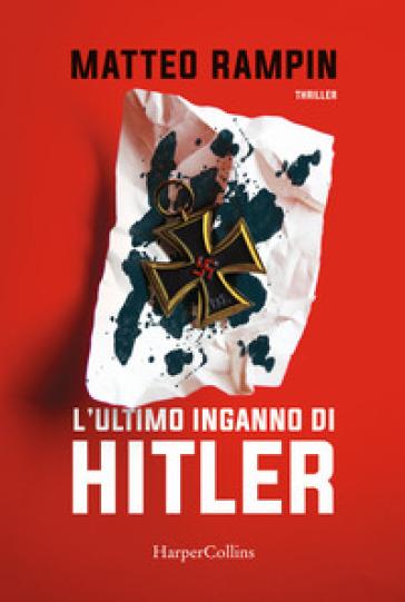 L'ultimo inganno di Hitler - Matteo Rampin |