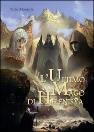 L'ultimo mago di Helenisya - Paolo Morandi   Rochesterscifianimecon.com