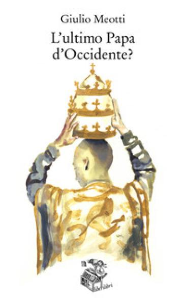 L'ultimo papa d'Occidente? - Giulio Meotti   Thecosgala.com