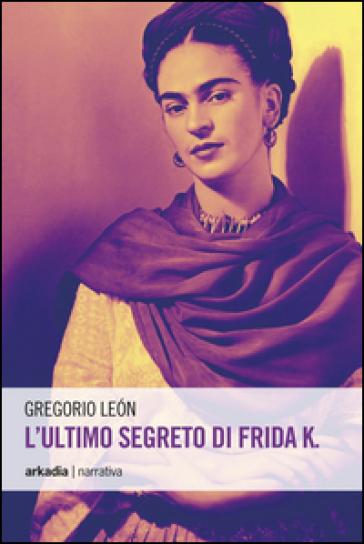 L'ultimo segreto di Frida K. - Gregorio LEON   Kritjur.org