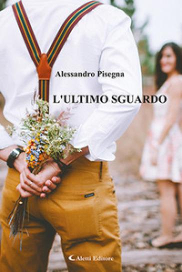 L'ultimo sguardo - Alessandro Pisegna pdf epub