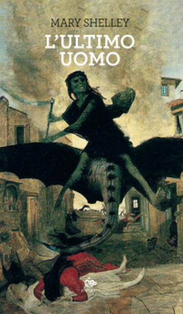 L'ultimo uomo - Mary Shelley |