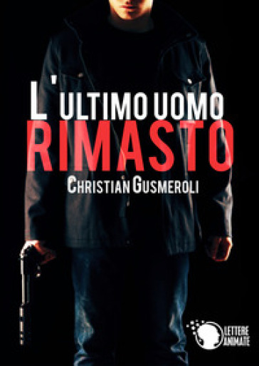 L'ultimo uomo rimasto - Christian Gusmeroli  