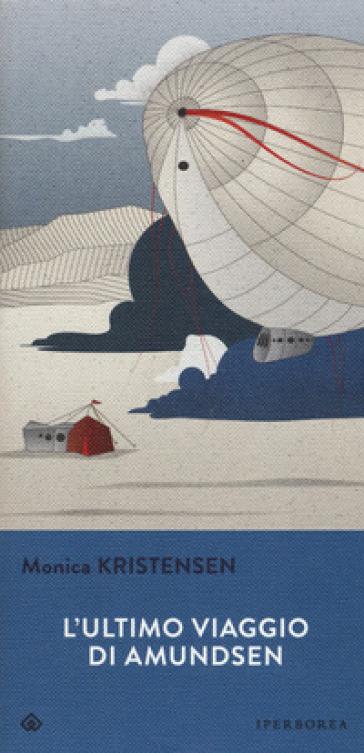 L'ultimo viaggio di Amundsen - Monica Kristensen |