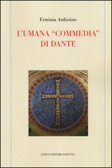 L'umana «commedia» di Dante - Erminia Ardissino |