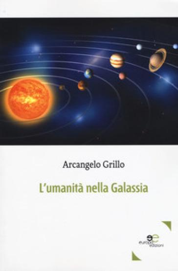 L'umanità nella galassia - Arcangelo Grillo |