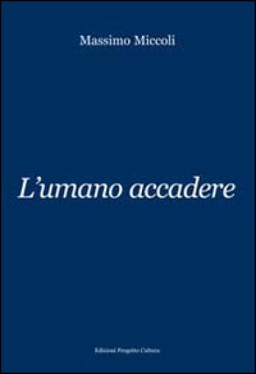 L'umano accadere - Massimo Miccoli  