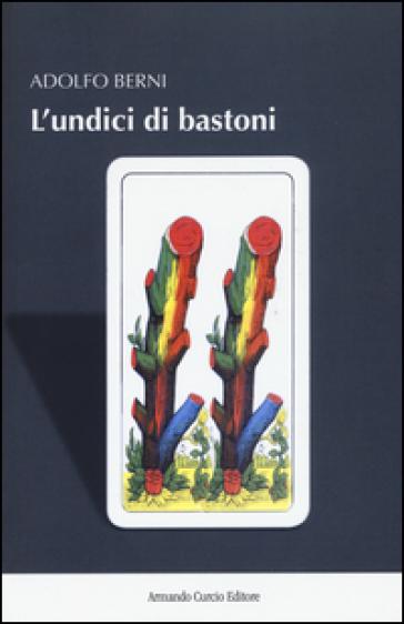 L'undici di bastoni - Adolfo Berni | Jonathanterrington.com