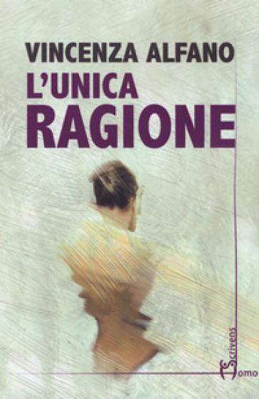 L'unica ragione - Vincenza Alfano |