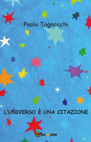 L'universo è una citazione - Paolo Tognocchi |