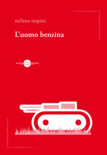 L'uomo benzina - Stefano Raspini |