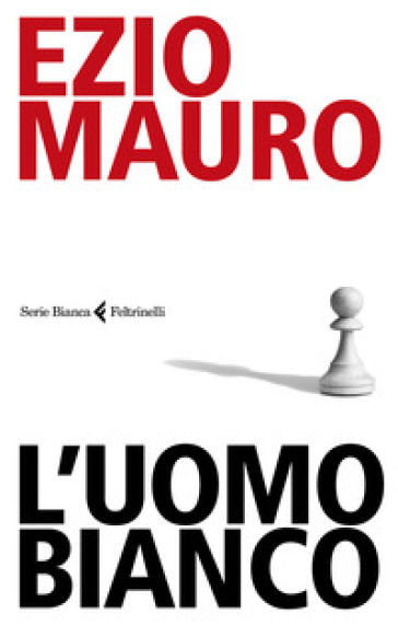 L'uomo bianco - Ezio Mauro pdf epub