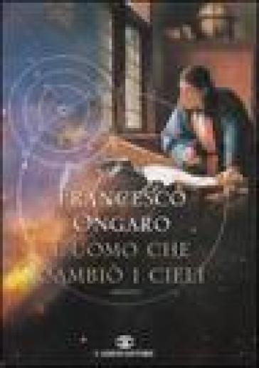 L'uomo che cambiò i cieli - Francesco Ongaro |
