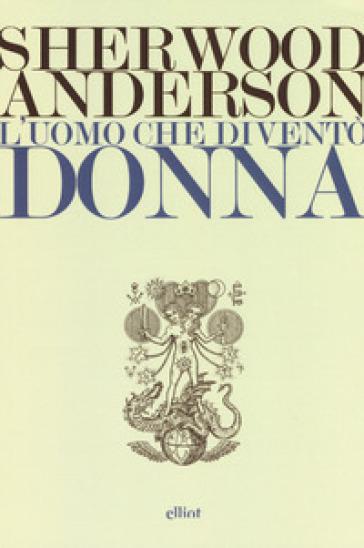 L'uomo che diventò donna - Sherwood Anderson |