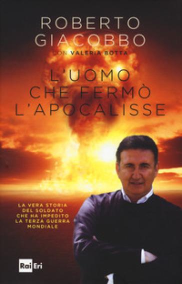 L'uomo che fermò l'apocalisse - Roberto Giacobbo |