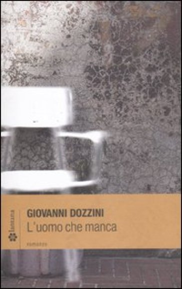L'uomo che manca - Giovanni Dozzini |