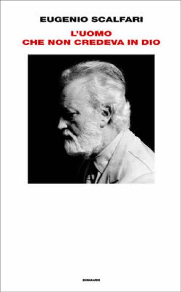 L'uomo che non credeva in Dio - Eugenio Scalfari |