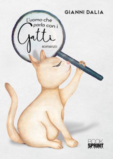 L'uomo che parla con i gatti - Gianni Dalia   Rochesterscifianimecon.com
