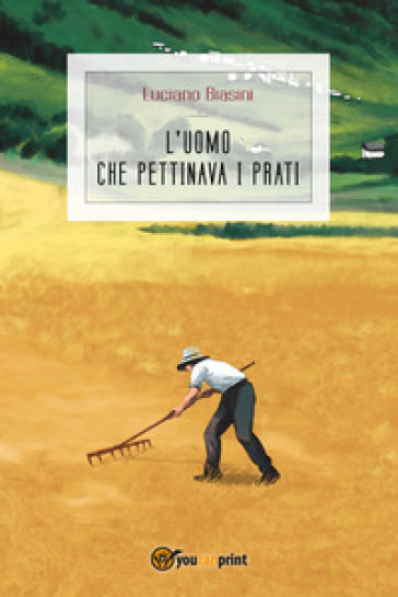 L'uomo che pettinava i prati - Luciano Biasini | Ericsfund.org