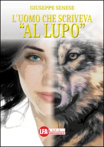 L'uomo che scriveva «al lupo» - Giuseppe Senese pdf epub