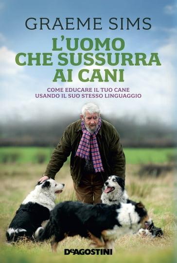 Luomo Che Sussurra Ai Cani Graeme Sims Ebook Mondadori Store
