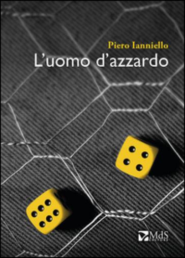 L'uomo d'azzardo - Piero Ianniello | Jonathanterrington.com