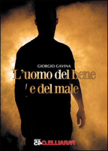 L'uomo del bene e del male - Giorgio Gavina |