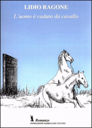 L'uomo è caduto da cavallo - Lidio Ragone |