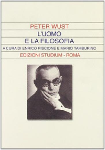 L'uomo e la filosofia - Peter Wust |