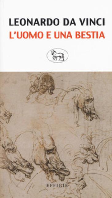 L'uomo e una bestia - Leonardo Da Vinci |