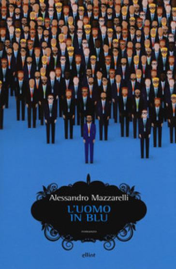 L'uomo in blu - Alessandro Mazzarelli |