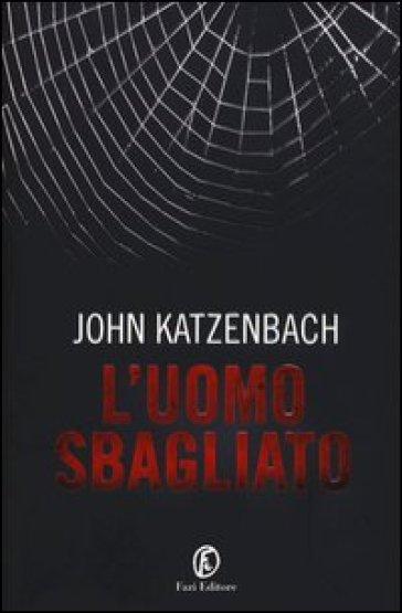 L'uomo sbagliato - John Katzenbach | Rochesterscifianimecon.com