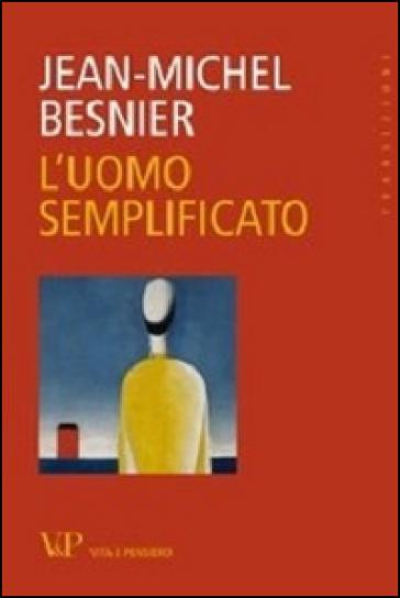 L'uomo semplificato - Jean-Michel Besnier  