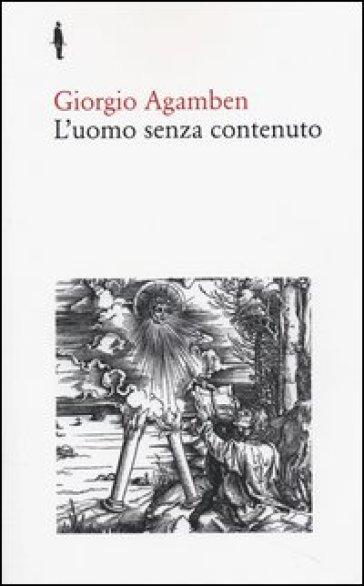 L'uomo senza contenuto - Giorgio Agamben |