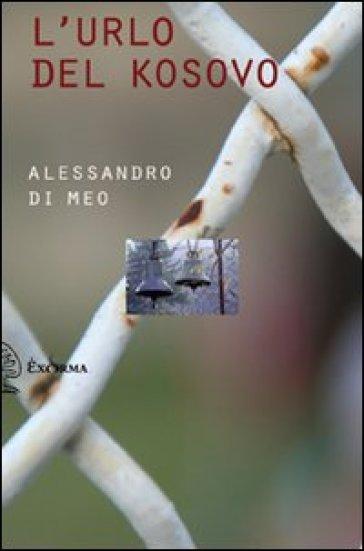 L'urlo del Kosovo. Con DVD - Alessandro Di Meo |