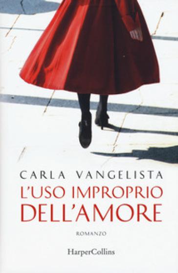 L'uso improprio dell'amore - Carla Vangelista pdf epub