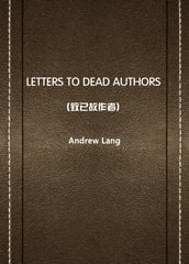LETTERS TO DEAD AUTHORS()