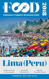 LIMA (Peru) - 2018 - The Food Enthusiast s Complete Restaurant Guide