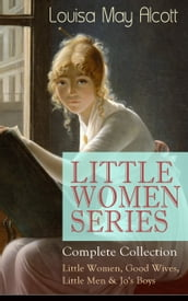 LITTLE WOMEN SERIES - Complete Collection: Little Women, Good Wives, Little Men & Jo s Boys