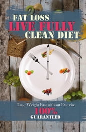 LIVE FULLY: CLEAN DIET - FAT LOSS 100% GUARANTEED