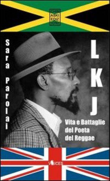 LKJ. Vita e battaglie del poeta del reggae - Sara Parolai |
