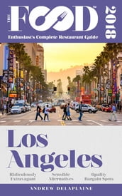 LOS ANGELES - 2018 - The Food Enthusiast s Complete Restaurant Guide