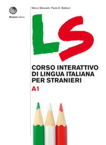 LS. Corso interattivo di lingua italiana per stranieri. A1 - Marco Mezzadri |