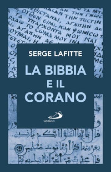 La Bibbia e il Corano - Serge LAFITTE |