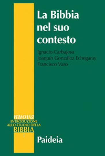 La Bibbia nel suo contesto - Ignacio Carbajosa |